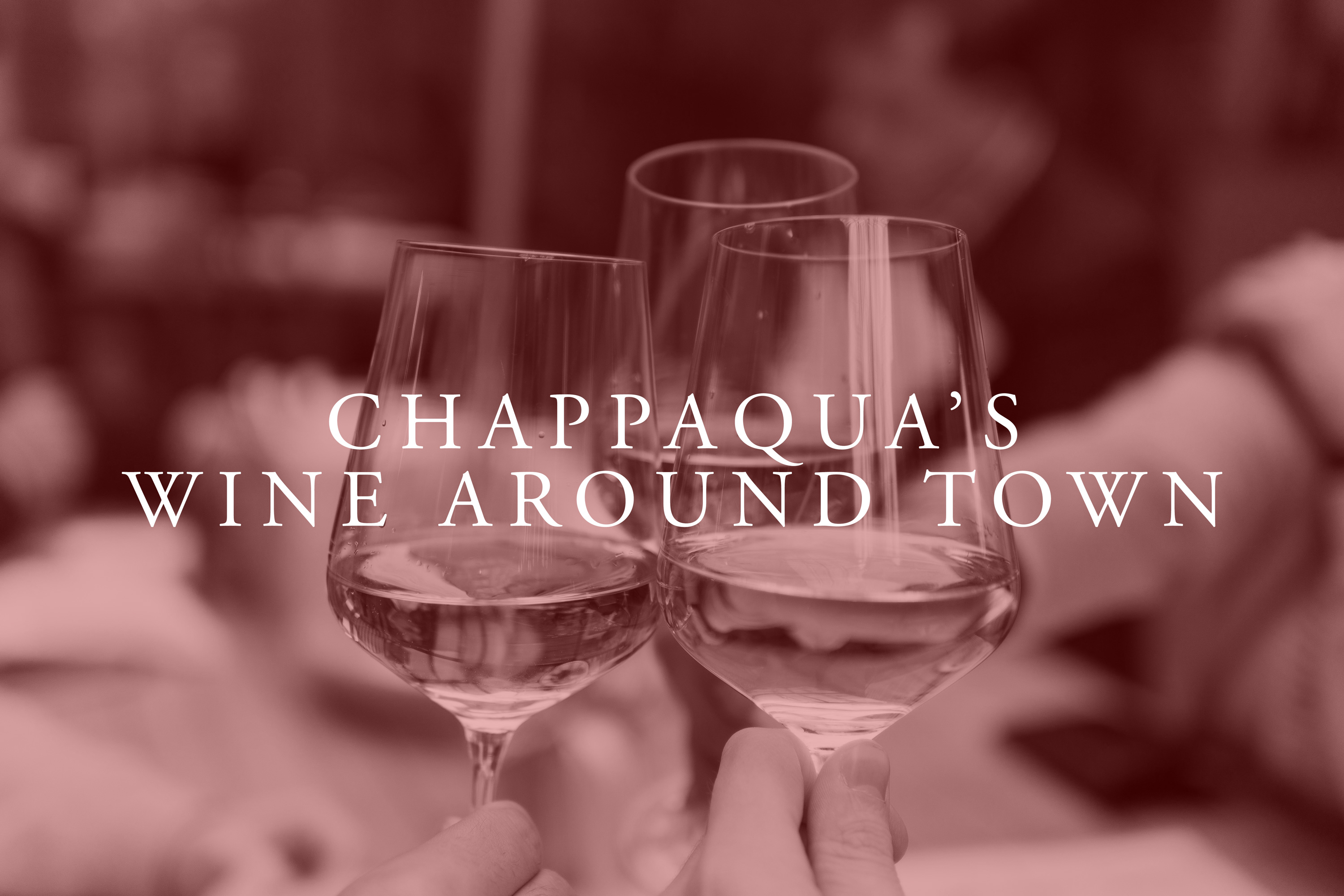 "December 13th, Chappaqua's ""Wine Around Town"""
